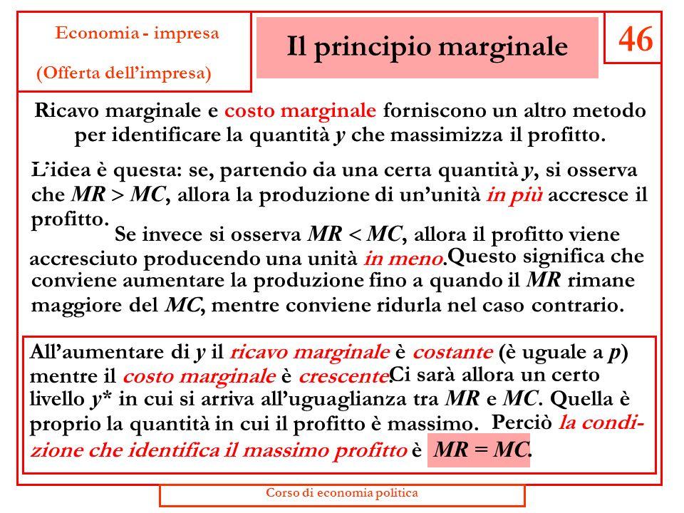 Costo marginale 45 Economia - impresa (Offerta dellimpresa) Il costo marginale ( MC ) è laumento di costo totale che si sopporta quando la quantità pr