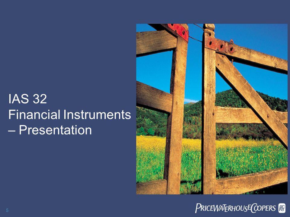 PricewaterhouseCoopers 6 Definizione degli strumenti finanziari IAS 32 Financial instruments: Presentation ATTIVITA FINANZIARIA PASSIVITA FINANZIARIA STRUMENTO RAPPRESENTATIVO DI PN disponibilità liquide; diritto contrattuale a ricevere disp.