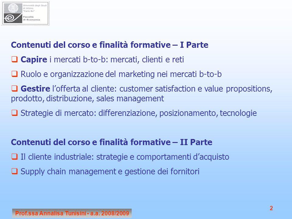 Prof.ssa Annalisa Tunisini - a.a. 2008/2009 2 Contenuti del corso e finalità formative – I Parte Capire i mercati b-to-b: mercati, clienti e reti Ruol