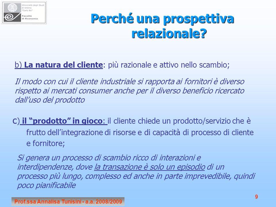 Prof.ssa Annalisa Tunisini - a.a. 2008/2009 9 Perché una prospettiva relazionale? b) La natura del cliente: più razionale e attivo nello scambio; Il m