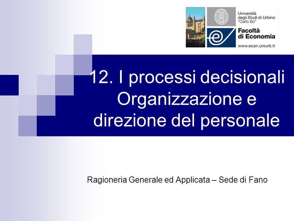 12. I processi decisionali Organizzazione e direzione del personale Ragioneria Generale ed Applicata – Sede di Fano