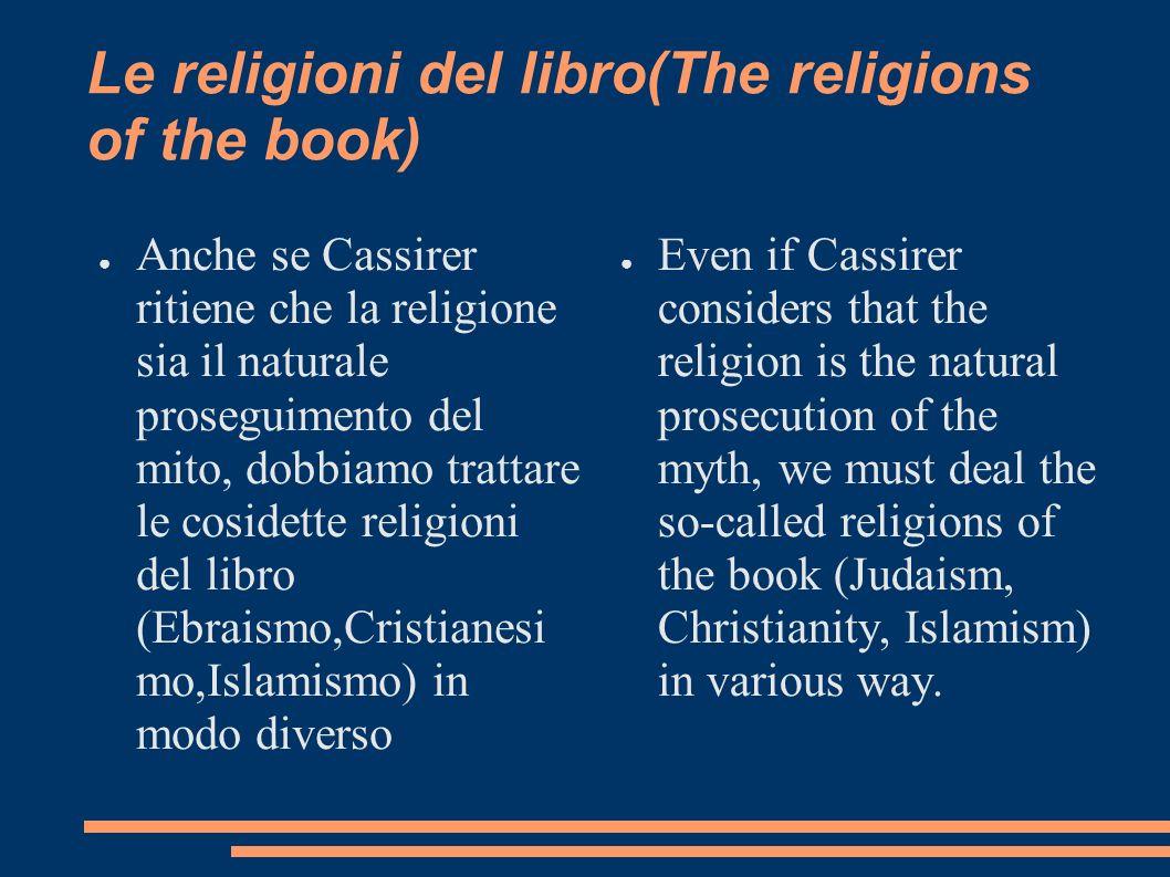 Le religioni del libro(The religions of the book) Anche se Cassirer ritiene che la religione sia il naturale proseguimento del mito, dobbiamo trattare