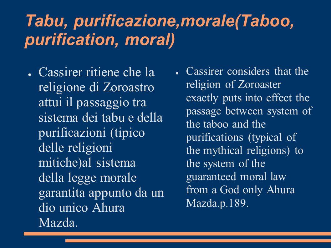 Tabu, purificazione,morale(Taboo, purification, moral) Cassirer ritiene che la religione di Zoroastro attui il passaggio tra sistema dei tabu e della