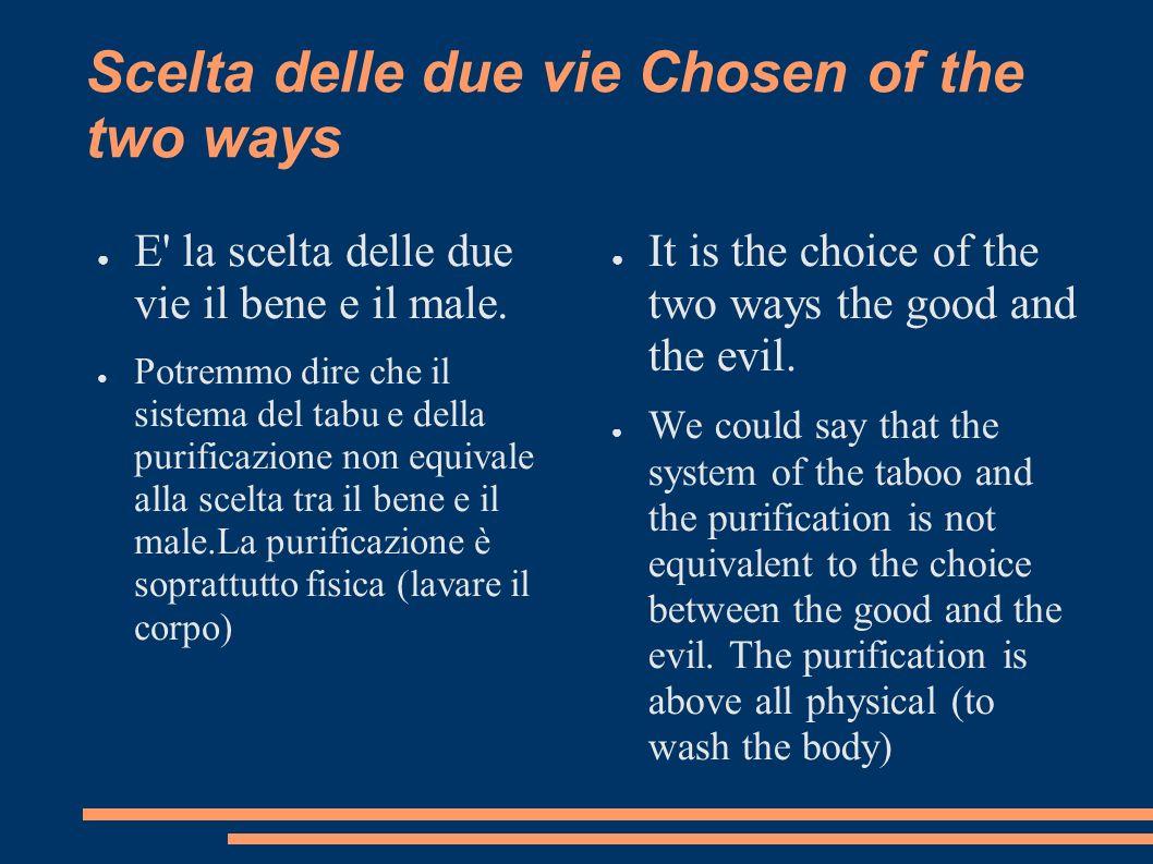 Scelta delle due vie Chosen of the two ways E' la scelta delle due vie il bene e il male. Potremmo dire che il sistema del tabu e della purificazione
