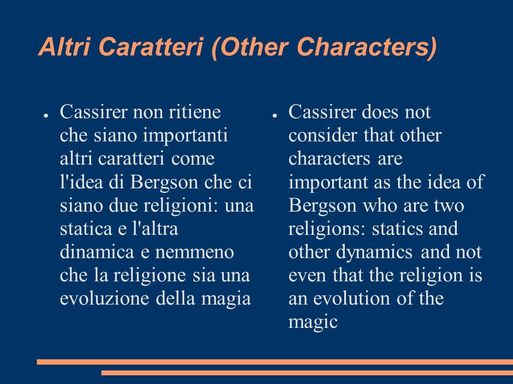 Altri Caratteri (Other Characters) Cassirer non ritiene che siano importanti altri caratteri come l'idea di Bergson che ci siano due religioni: una st