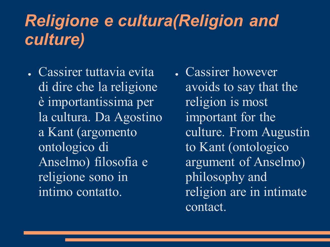 Religione e cultura(Religion and culture) Cassirer tuttavia evita di dire che la religione è importantissima per la cultura. Da Agostino a Kant (argom