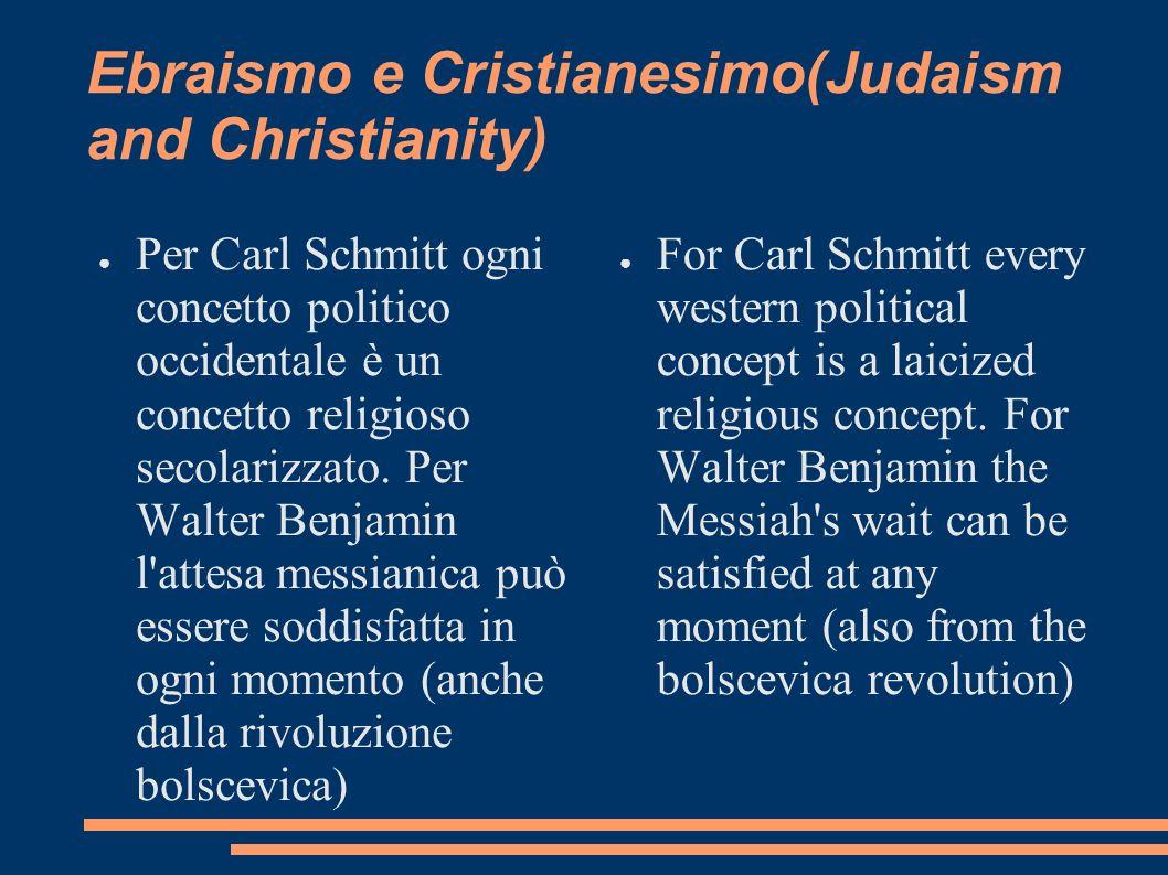 Ebraismo e Cristianesimo(Judaism and Christianity) Per Carl Schmitt ogni concetto politico occidentale è un concetto religioso secolarizzato. Per Walt