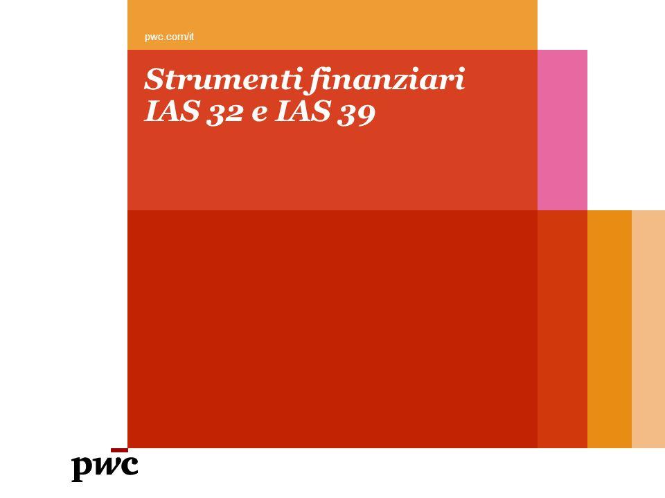 Strumenti finanziari IAS 32 e IAS 39 pwc.com/it