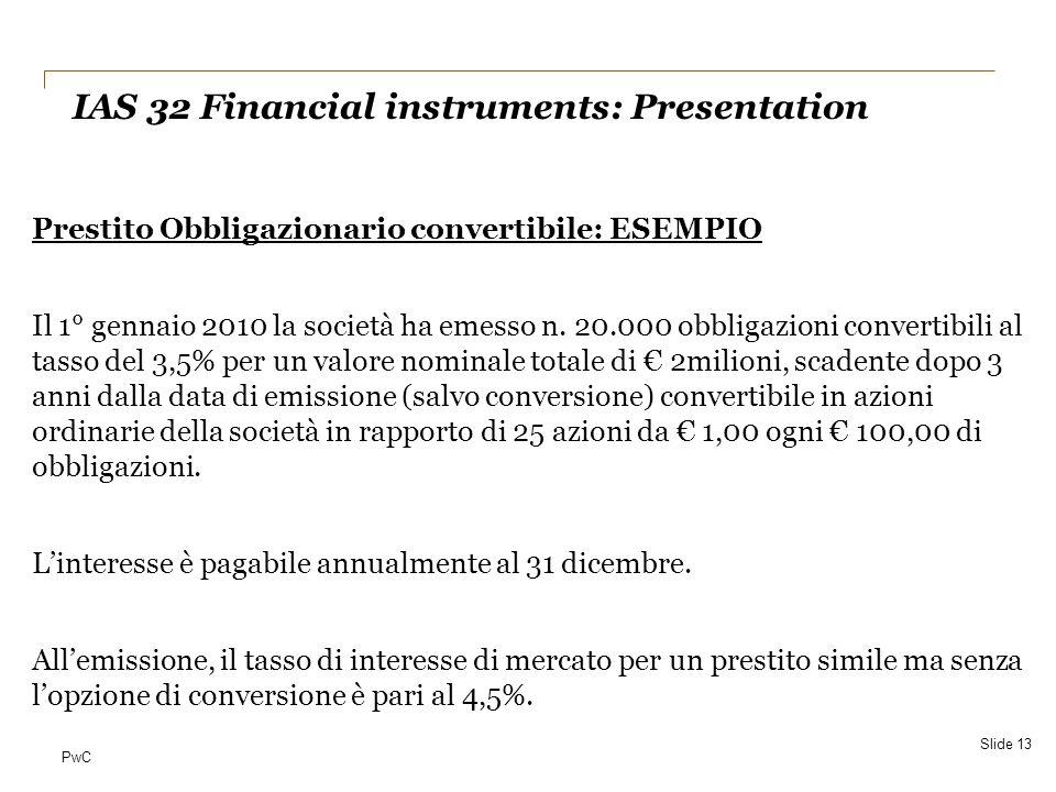 PwC Prestito Obbligazionario convertibile: ESEMPIO Il 1° gennaio 2010 la società ha emesso n. 20.000 obbligazioni convertibili al tasso del 3,5% per u