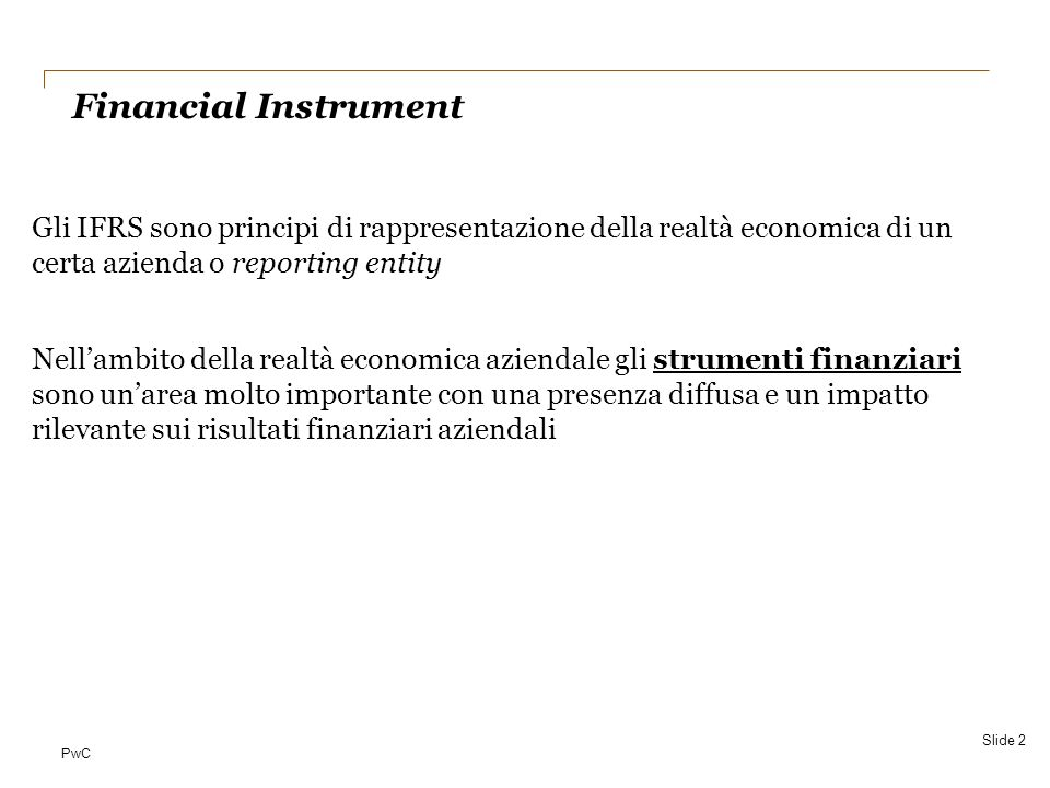 PwC Valutazione Successiva – AMORTISED COST MODEL IAS 39 Financial instruments - recognition and measurement Slide 33 1° anno anno 3° anno 4° anno 5° anno IRR=10%