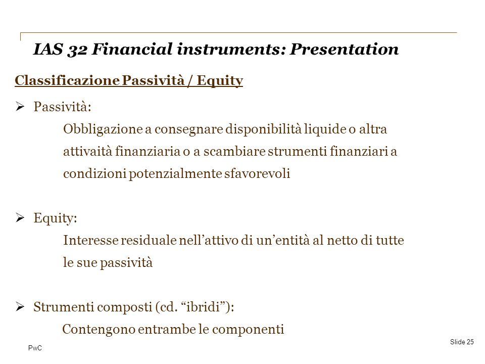 PwC Classificazione Passività / Equity Passività: Obbligazione a consegnare disponibilità liquide o altra attivaità finanziaria o a scambiare strument