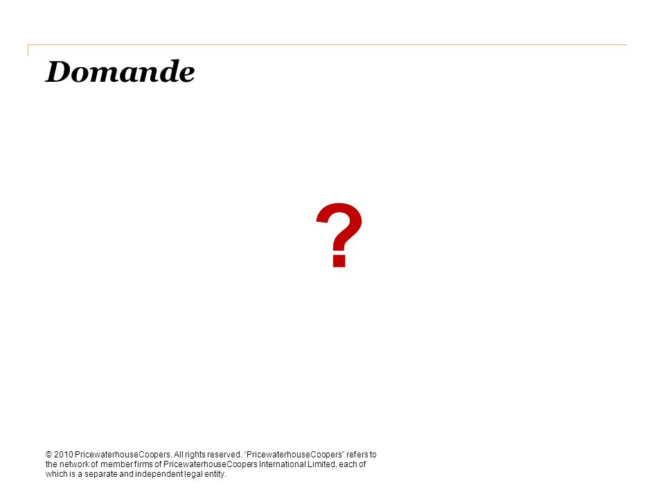 Domande © 2010 PricewaterhouseCoopers. All rights reserved. PricewaterhouseCoopers refers to the network of member firms of PricewaterhouseCoopers Int