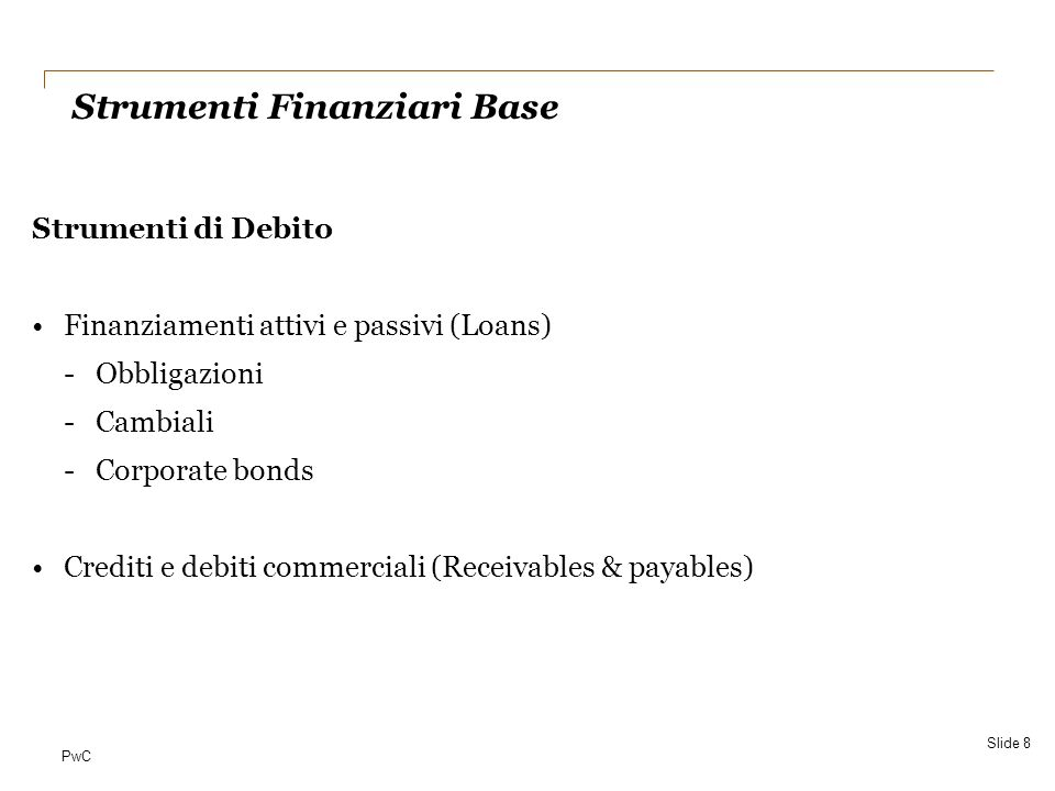 PwC IAS 39 Financial instruments - recognition and measurement Slide 29 ClassificazioneValutazioneNot Attività FV throug h P/L Trading Fair value Variazioni di FV a CE Es.