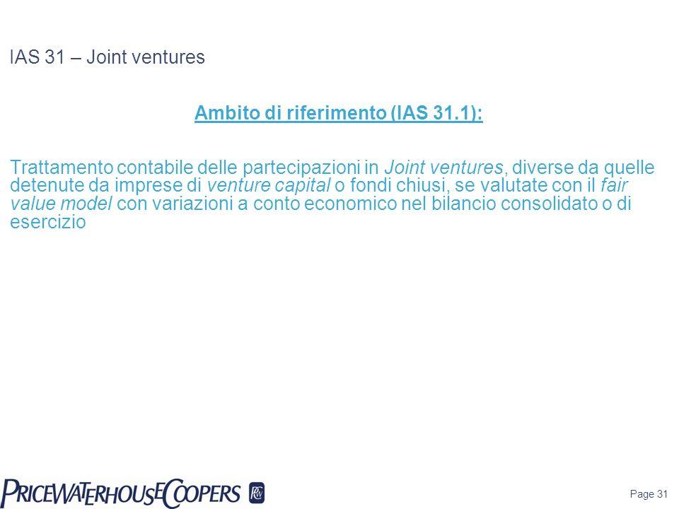 Page 31 IAS 31 – Joint ventures Ambito di riferimento (IAS 31.1): Trattamento contabile delle partecipazioni in Joint ventures, diverse da quelle dete