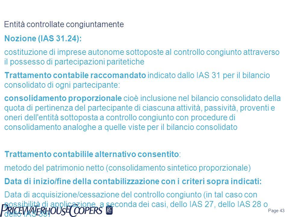 Page 43 Entità controllate congiuntamente Nozione (IAS 31.24): costituzione di imprese autonome sottoposte al controllo congiunto attraverso il posses