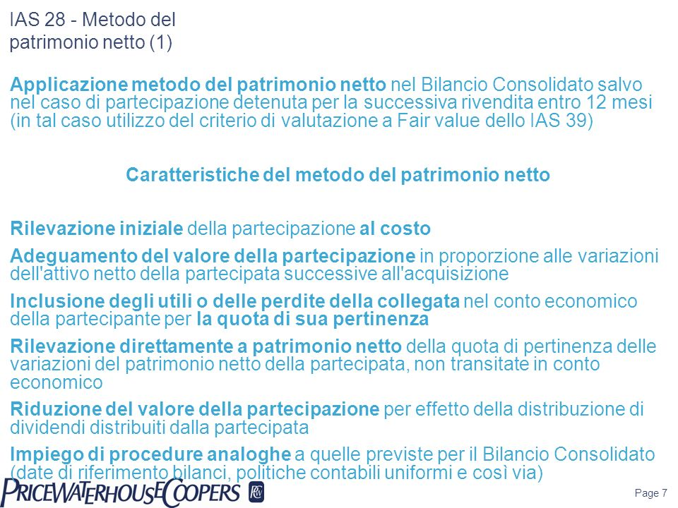 Page 7 IAS 28 - Metodo del patrimonio netto (1) Applicazione metodo del patrimonio netto nel Bilancio Consolidato salvo nel caso di partecipazione det