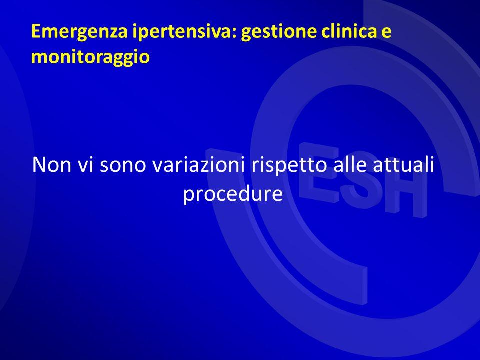 Emergenza ipertensiva: gestione clinica e monitoraggio Non vi sono variazioni rispetto alle attuali procedure