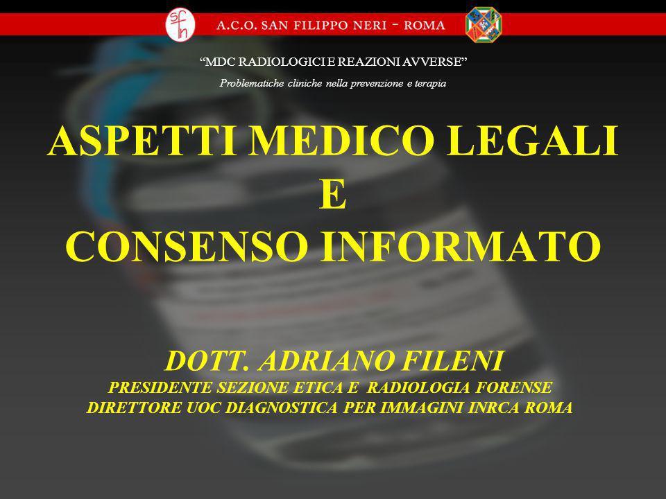 ASPETTI MEDICO LEGALI E CONSENSO INFORMATO DOTT. ADRIANO FILENI PRESIDENTE SEZIONE ETICA E RADIOLOGIA FORENSE DIRETTORE UOC DIAGNOSTICA PER IMMAGINI I