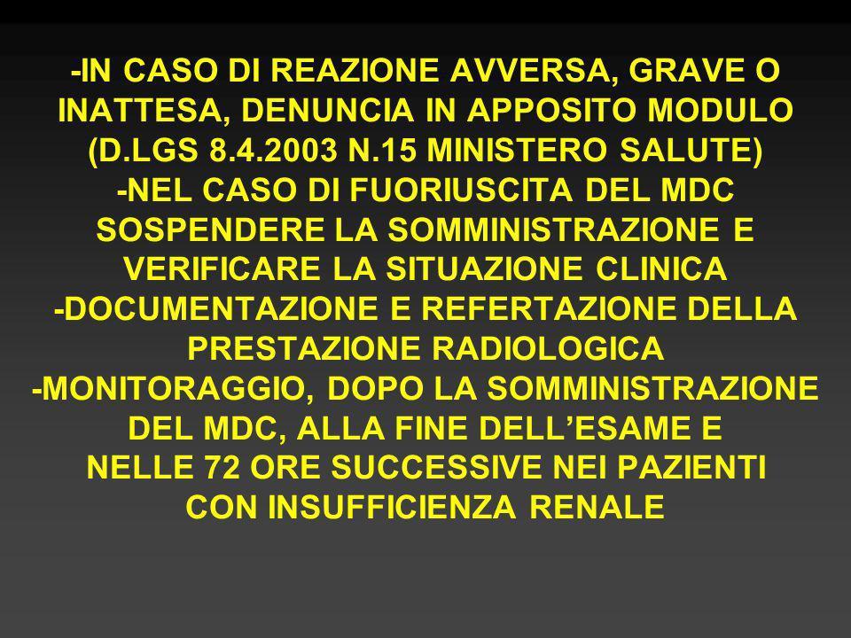 -IN CASO DI REAZIONE AVVERSA, GRAVE O INATTESA, DENUNCIA IN APPOSITO MODULO (D.LGS 8.4.2003 N.15 MINISTERO SALUTE) -NEL CASO DI FUORIUSCITA DEL MDC SO