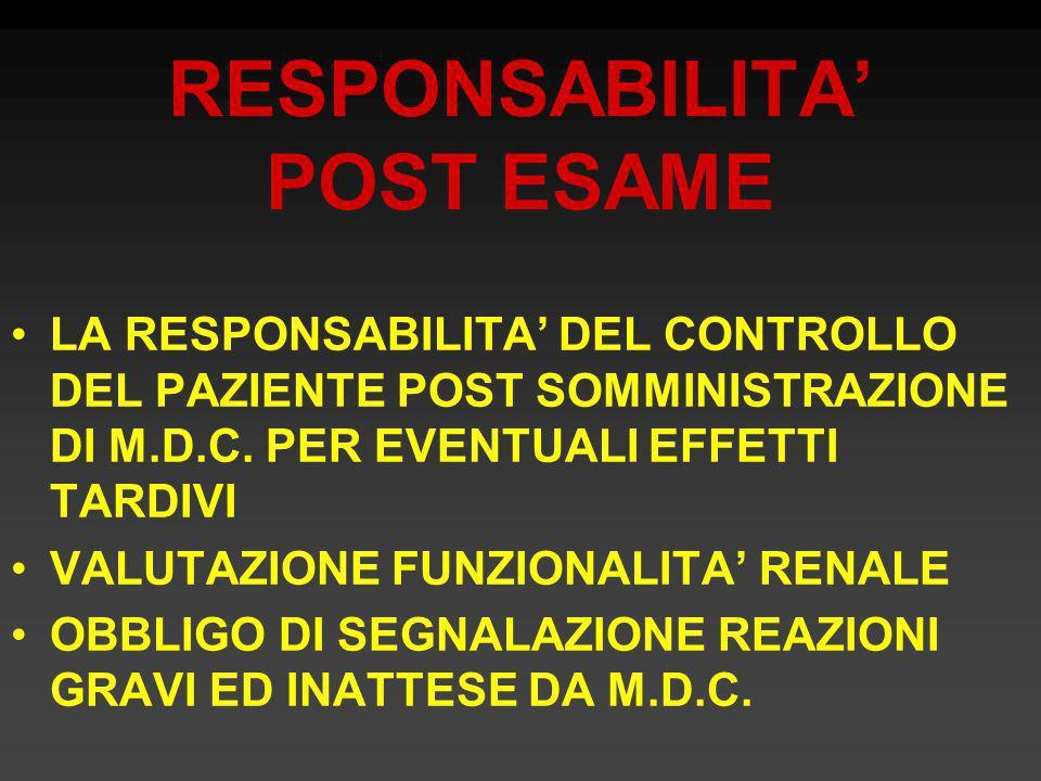 RESPONSABILITA POST ESAME LA RESPONSABILITA DEL CONTROLLO DEL PAZIENTE POST SOMMINISTRAZIONE DI M.D.C. PER EVENTUALI EFFETTI TARDIVI VALUTAZIONE FUNZI