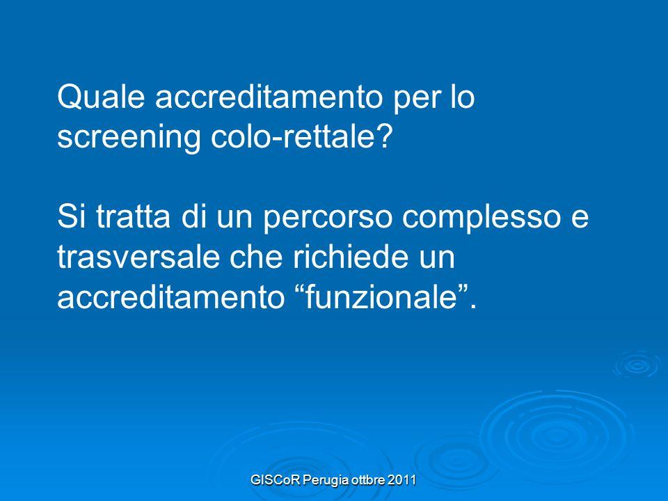 GISCoR Perugia ottbre 2011 Quale accreditamento per lo screening colo-rettale.