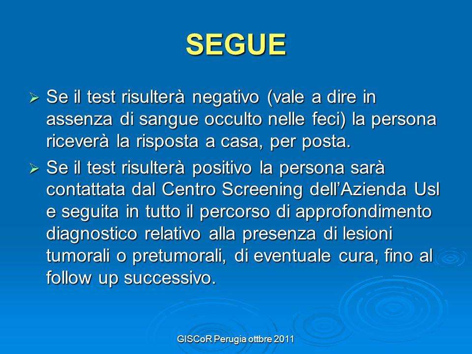 GISCoR Perugia ottbre 2011 SEGUE Se il test risulterà negativo (vale a dire in assenza di sangue occulto nelle feci) la persona riceverà la risposta a casa, per posta.