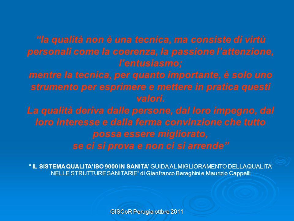 GISCoR Perugia ottbre 2011 la qualità non è una tecnica, ma consiste di virtù personali come la coerenza, la passione l attenzione, l entusiasmo; mentre la tecnica, per quanto importante, è solo uno strumento per esprimere e mettere in pratica questi valori.