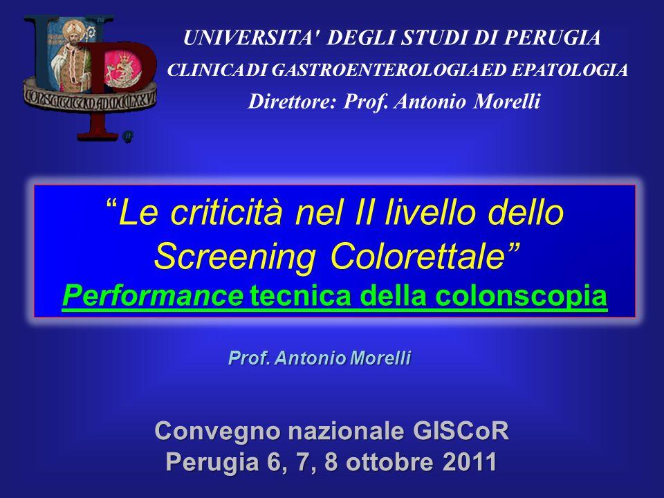 UNIVERSITA' DEGLI STUDI DI PERUGIA CLINICA DI GASTROENTEROLOGIA ED EPATOLOGIA Direttore: Prof. Antonio Morelli Le criticità nel II livello dello Scree