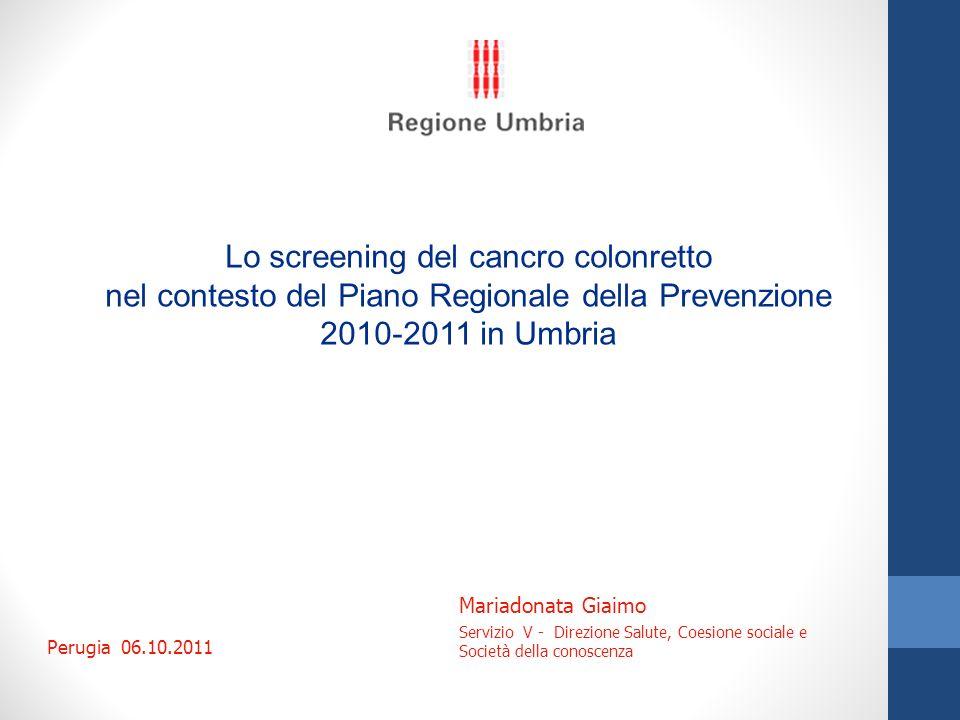 Lo screening del cancro colonretto nel contesto del Piano Regionale della Prevenzione 2010-2011 in Umbria Perugia 06.10.2011 Mariadonata Giaimo Serviz