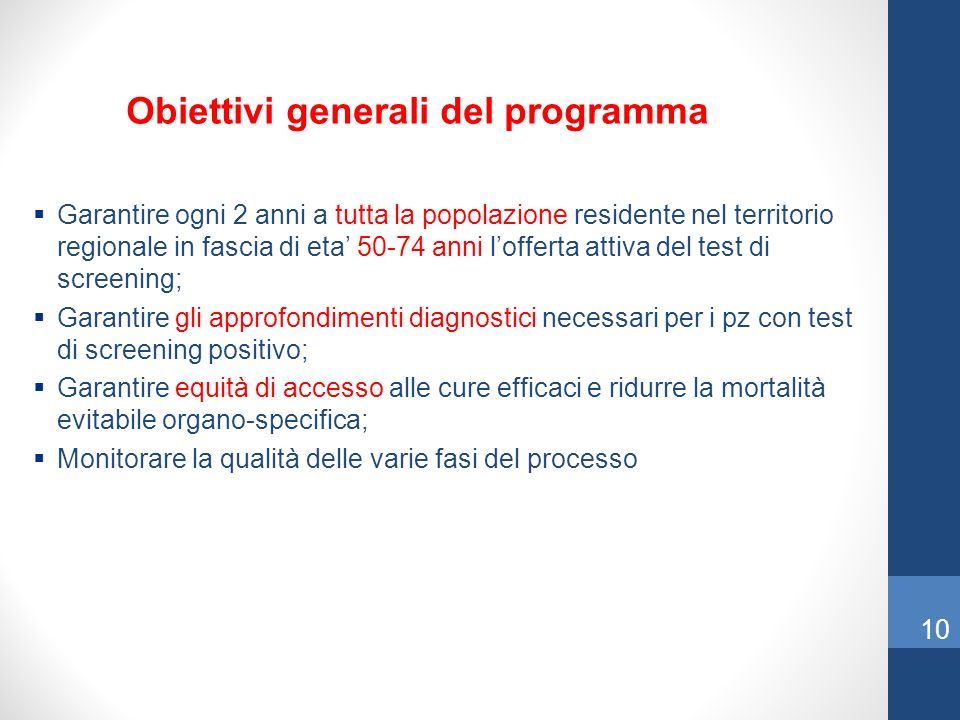 Obiettivi generali del programma Garantire ogni 2 anni a tutta la popolazione residente nel territorio regionale in fascia di eta 50-74 anni lofferta