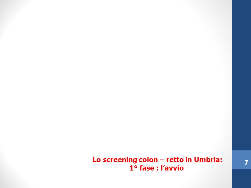 Lo screening colon – retto in Umbria: 1° fase : lavvio 7