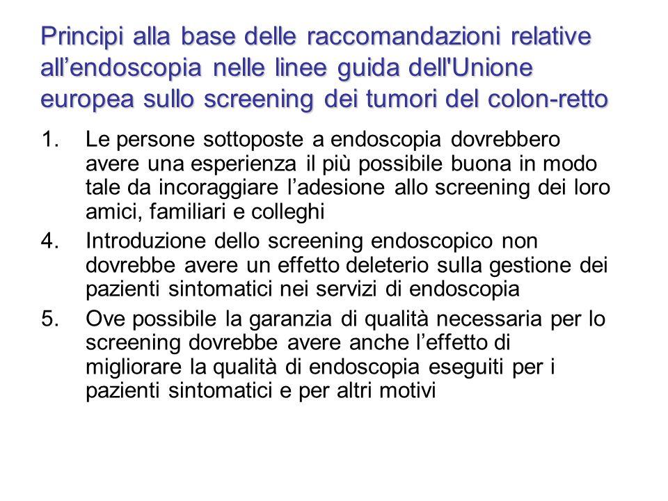 Principi alla base delle raccomandazioni relative allendoscopia nelle linee guida dell'Unione europea sullo screening dei tumori del colon-retto 1.Le