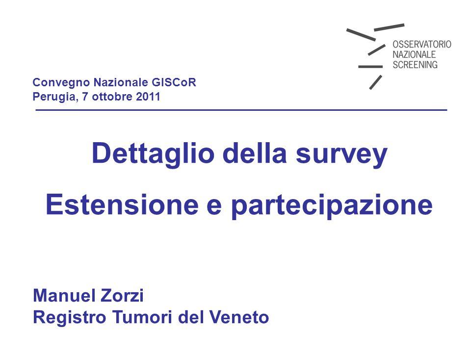 Convegno Nazionale GISCoR Perugia, 7 ottobre 2011 Dettaglio della survey Estensione e partecipazione Manuel Zorzi Registro Tumori del Veneto