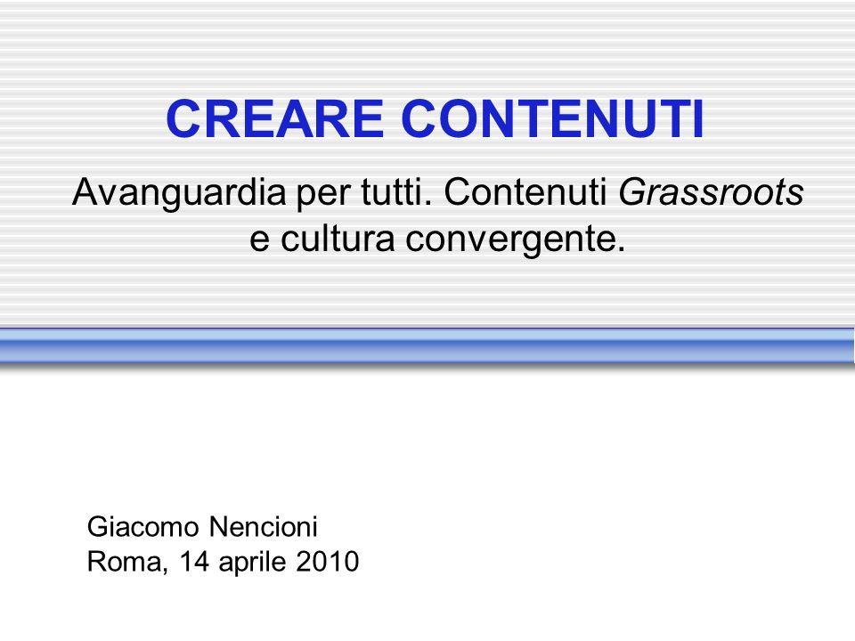 CREARE CONTENUTI Avanguardia per tutti. Contenuti Grassroots e cultura convergente.