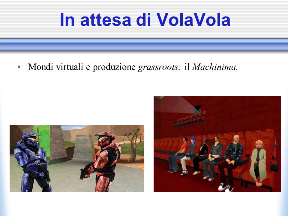 In attesa di VolaVola Mondi virtuali e produzione grassroots: il Machinima.