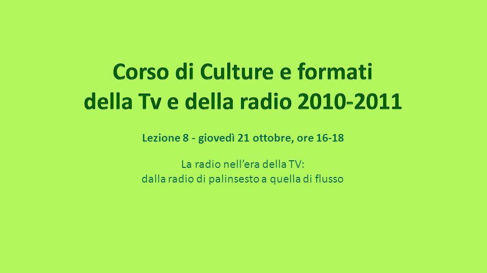 Lezione 8 - giovedì 21 ottobre, ore 16-18 La radio nellera della TV: dalla radio di palinsesto a quella di flusso