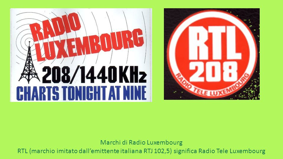 Marchi di Radio Luxembourg RTL (marchio imitato dallemittente italiana RTJ 102,5) significa Radio Tele Luxembourg