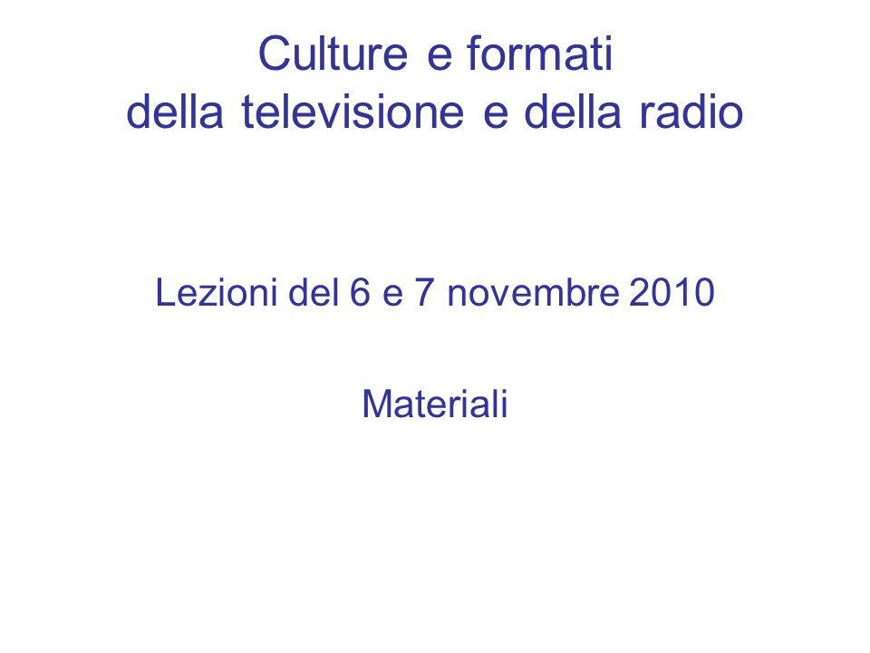 Culture e formati della televisione e della radio Lezioni del 6 e 7 novembre 2010 Materiali