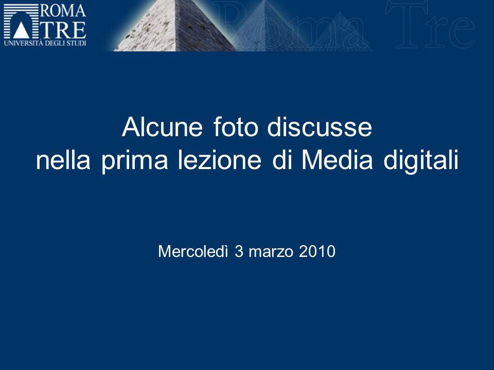 Alcune foto discusse nella prima lezione di Media digitali Mercoledì 3 marzo 2010