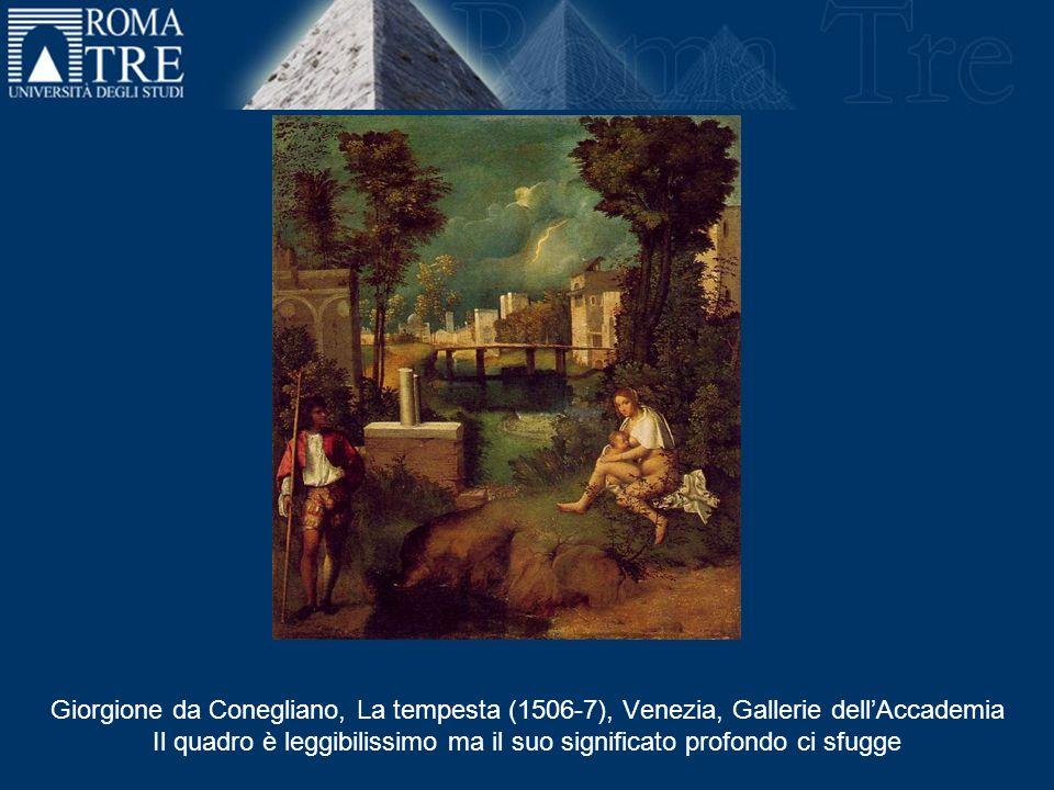 Giorgione da Conegliano, La tempesta (1506-7), Venezia, Gallerie dellAccademia Il quadro è leggibilissimo ma il suo significato profondo ci sfugge