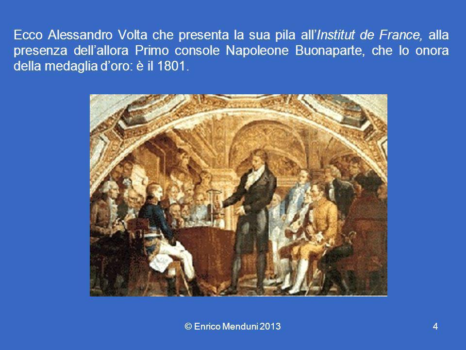 Ecco Alessandro Volta che presenta la sua pila allInstitut de France, alla presenza dellallora Primo console Napoleone Buonaparte, che lo onora della