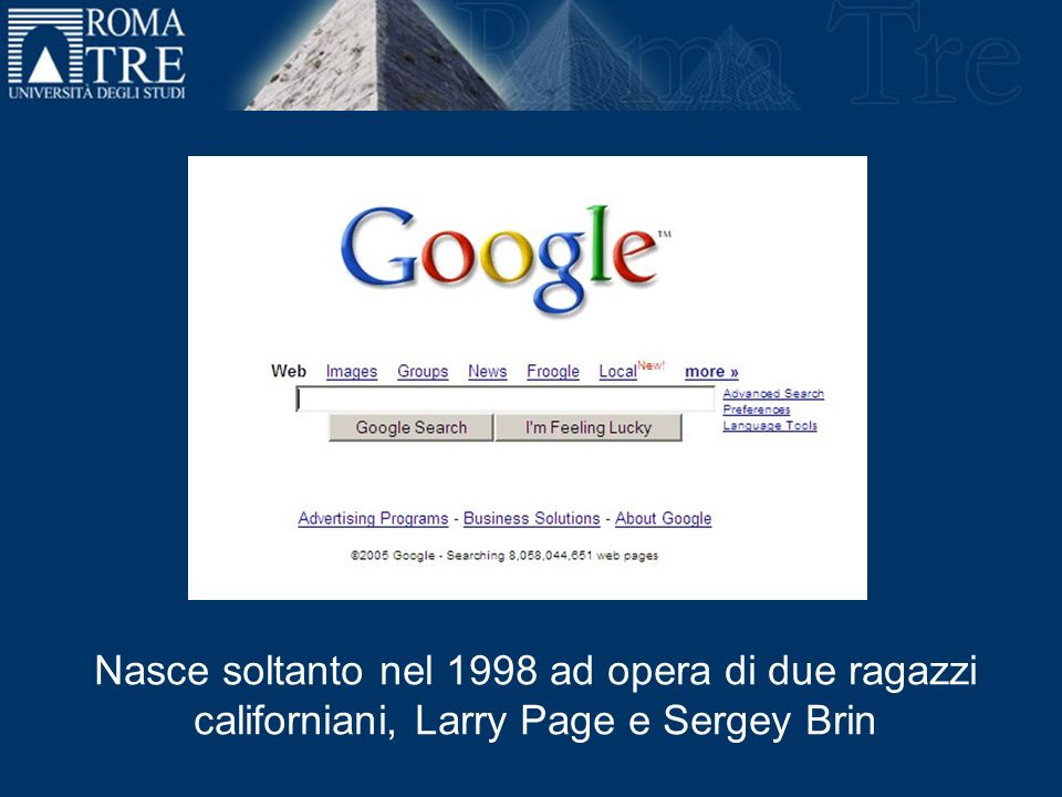 Nasce soltanto nel 1998 ad opera di due ragazzi californiani, Larry Page e Sergey Brin