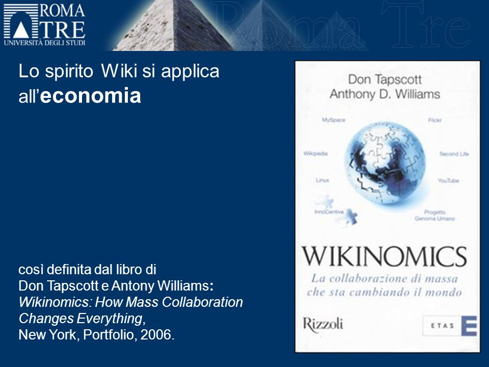 Lo spirito Wiki si applica all economia così definita dal libro di Don Tapscott e Antony Williams: Wikinomics: How Mass Collaboration Changes Everythi