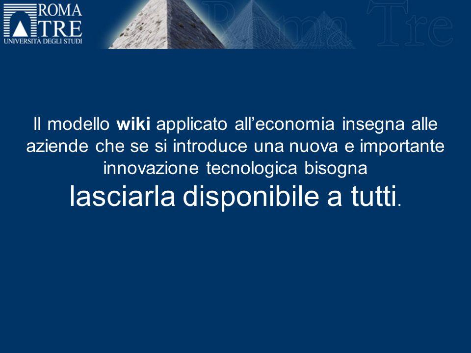 Il modello wiki applicato alleconomia insegna alle aziende che se si introduce una nuova e importante innovazione tecnologica bisogna lasciarla disponibile a tutti.