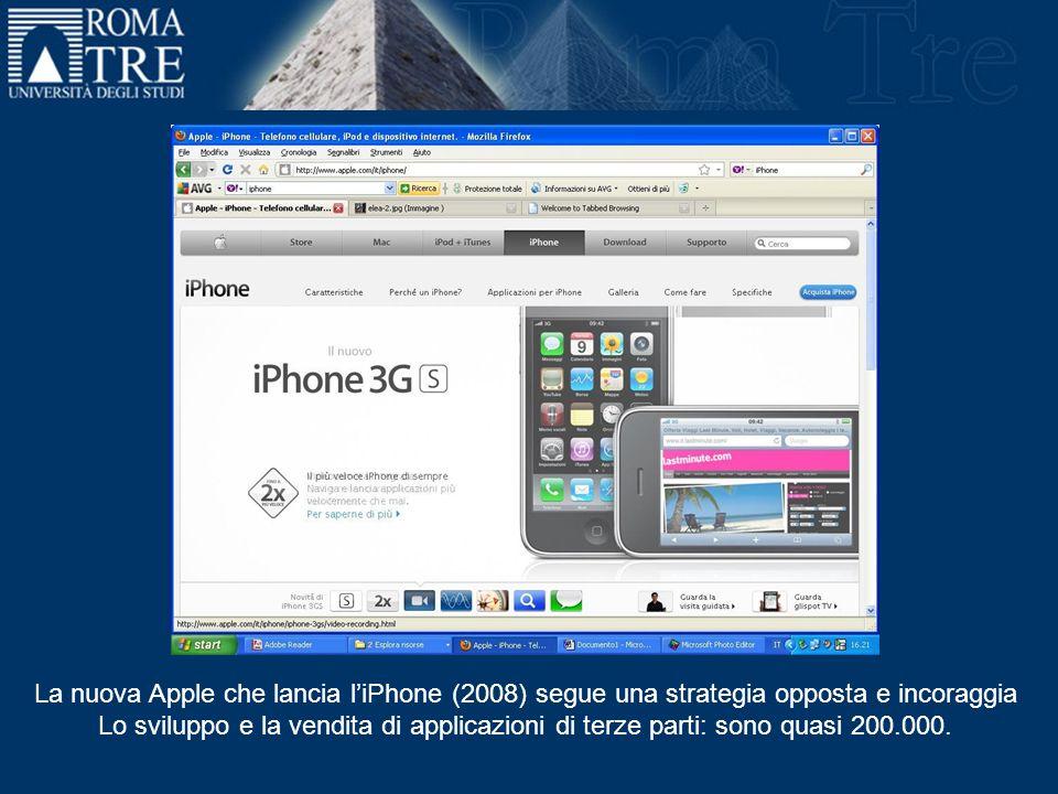 La nuova Apple che lancia liPhone (2008) segue una strategia opposta e incoraggia Lo sviluppo e la vendita di applicazioni di terze parti: sono quasi 200.000.