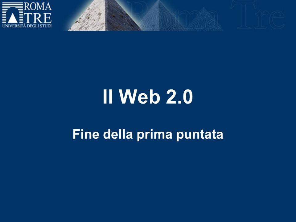 Il Web 2.0 Fine della prima puntata