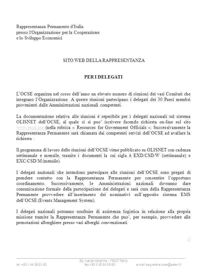 Rappresentanza Permanente d Italia presso l Organizzazione per la Cooperazione e lo Sviluppo Economici SITO WEB DELLA RAPPRESENTANZA PER I DELEGATI LOCSE organizza nel corso dellanno un elevato numero di riunioni dei vari Comitati che integrano lOrganizzazione.