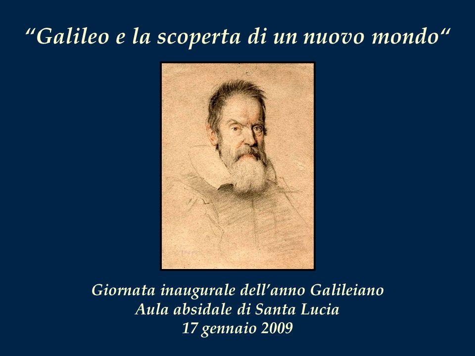Galileo e la scoperta di un nuovo mondo Giornata inaugurale dellanno Galileiano Aula absidale di Santa Lucia 17 gennaio 2009