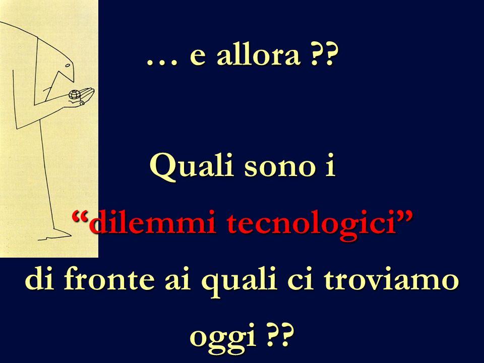 … e allora Quali sono i dilemmi tecnologici di fronte ai quali ci troviamo oggi