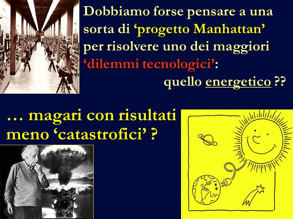 Dobbiamo forse pensare a una sorta di progetto Manhattan per risolvere uno dei maggiori dilemmi tecnologici: quello energetico .